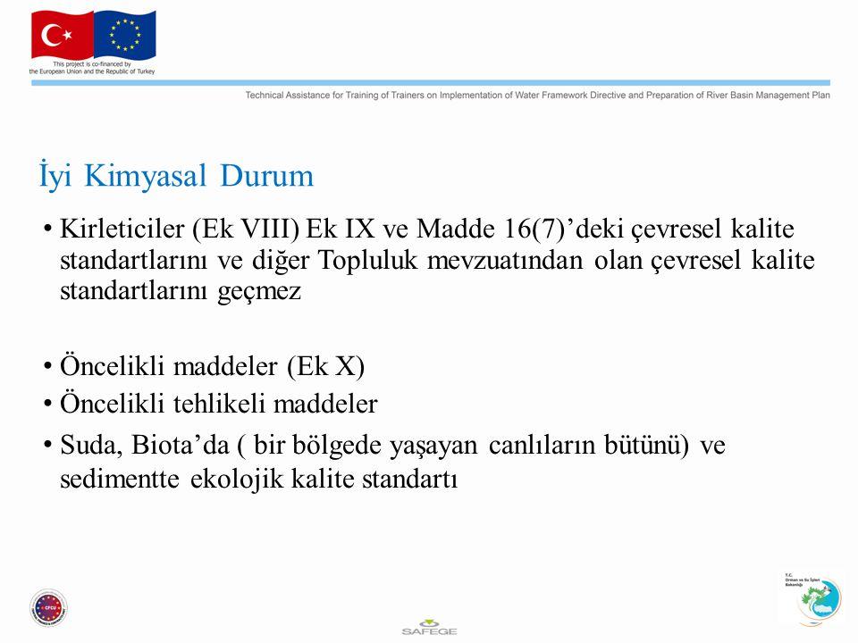 İyi Kimyasal Durum Kirleticiler (Ek VIII) Ek IX ve Madde 16(7)'deki çevresel kalite standartlarını ve diğer Topluluk mevzuatından olan çevresel kalite standartlarını geçmez Öncelikli maddeler (Ek X) Öncelikli tehlikeli maddeler Suda, Biota'da ( bir bölgede yaşayan canlıların bütünü) ve sedimentte ekolojik kalite standartı