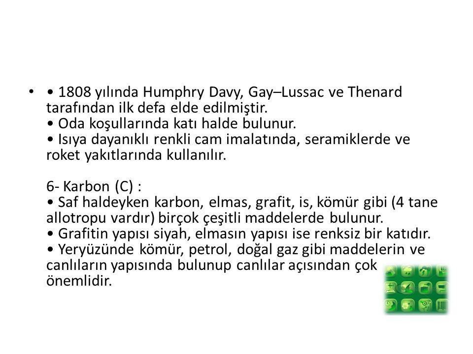 1808 yılında Humphry Davy, Gay–Lussac ve Thenard tarafından ilk defa elde edilmiştir. Oda koşullarında katı halde bulunur. Isıya dayanıklı renkli cam