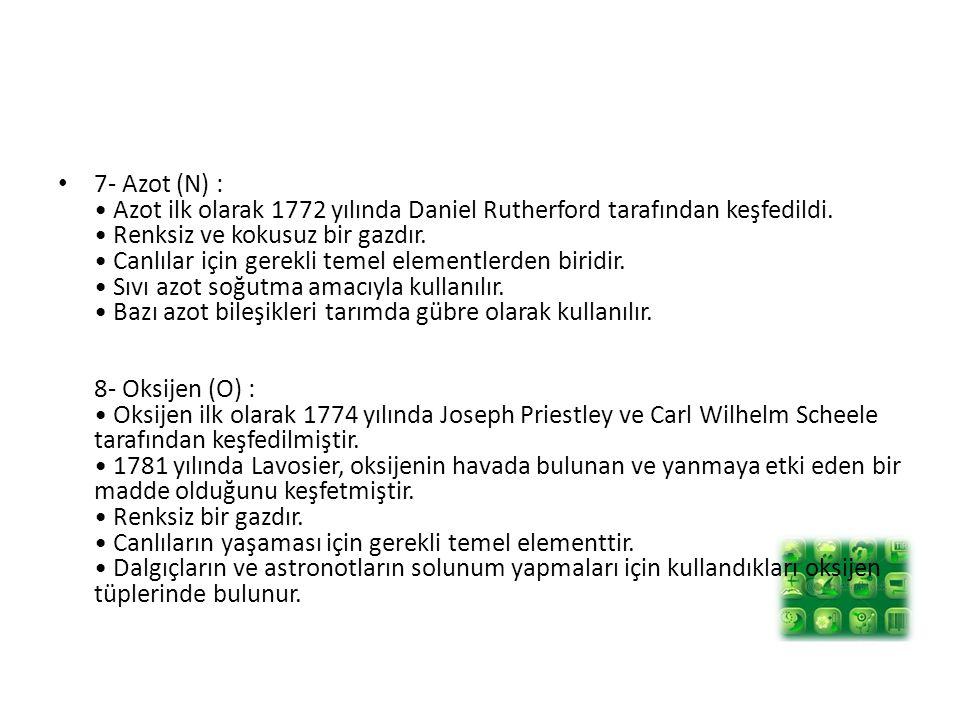 7- Azot (N) : Azot ilk olarak 1772 yılında Daniel Rutherford tarafından keşfedildi.