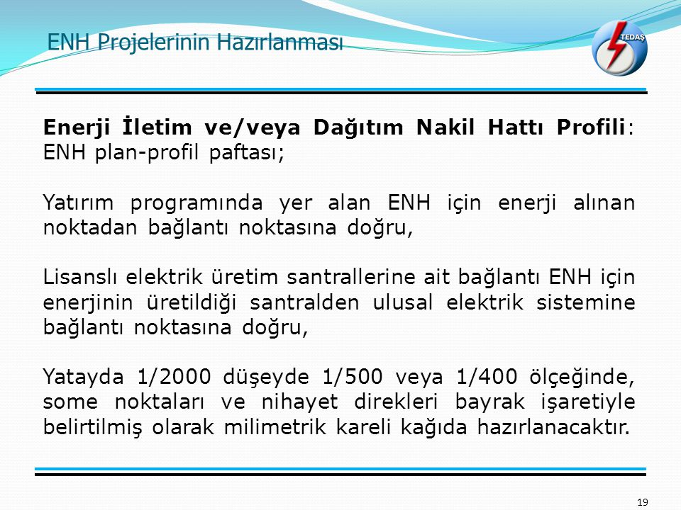 ENH Projelerinin Hazırlanması 19 Enerji İletim ve/veya Dağıtım Nakil Hattı Profili: ENH plan-profil paftası; Yatırım programında yer alan ENH için ene