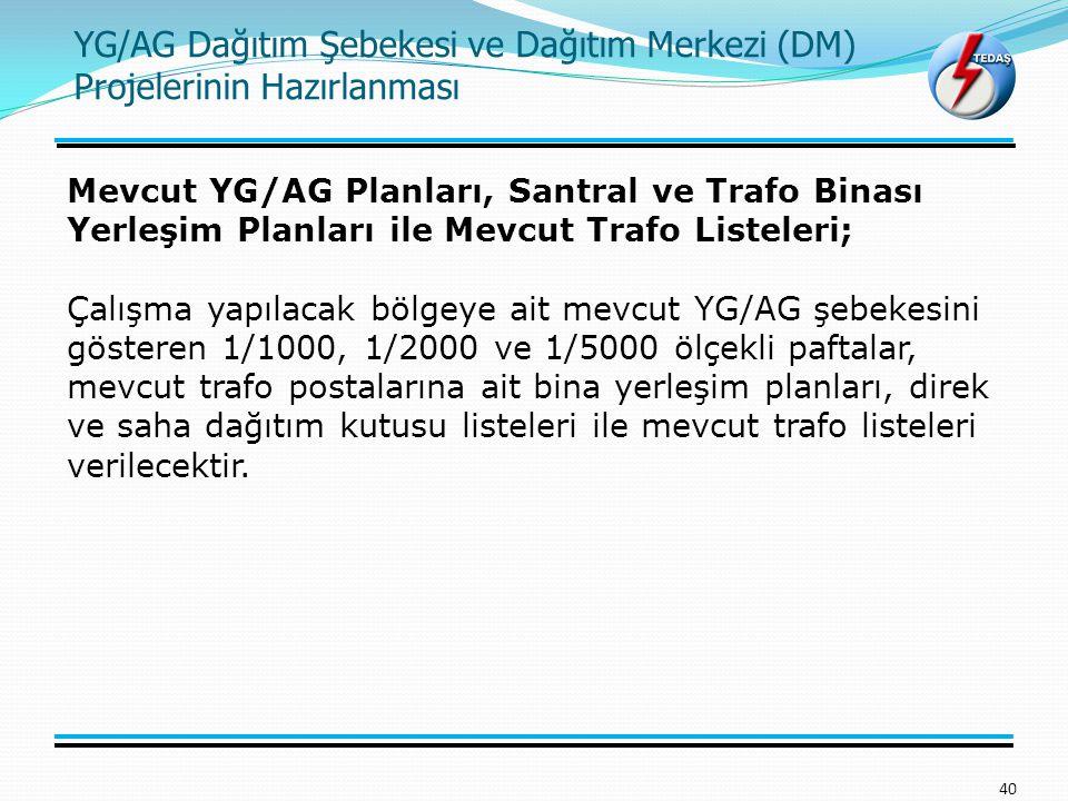 YG/AG Dağıtım Şebekesi ve Dağıtım Merkezi (DM) Projelerinin Hazırlanması 40 Mevcut YG/AG Planları, Santral ve Trafo Binası Yerleşim Planları ile Mevcu