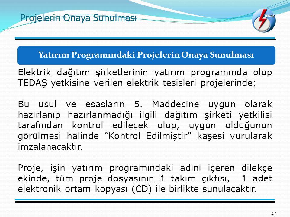Projelerin Onaya Sunulması 47 Elektrik dağıtım şirketlerinin yatırım programında olup TEDAŞ yetkisine verilen elektrik tesisleri projelerinde; Bu usul