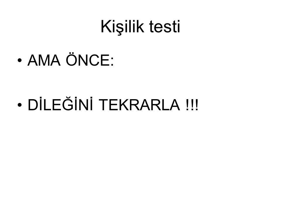 Kişilik testi AMA ÖNCE: DİLEĞİNİ TEKRARLA !!!