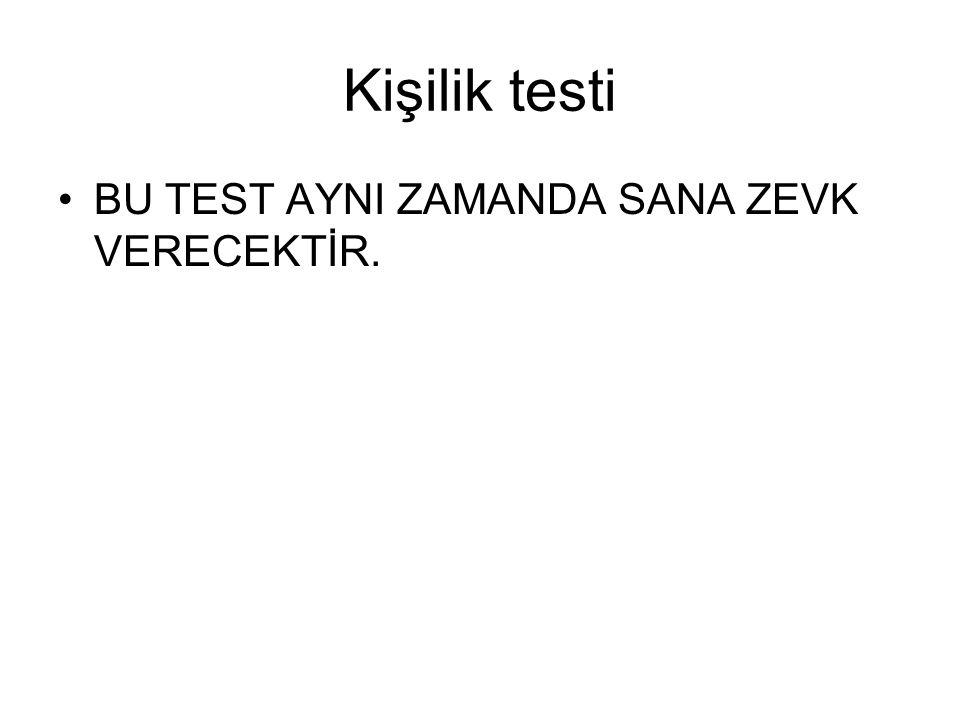 Kişilik testi AMA,YALNIZ SANA SÖYLENENLERİ YAPARSAN.
