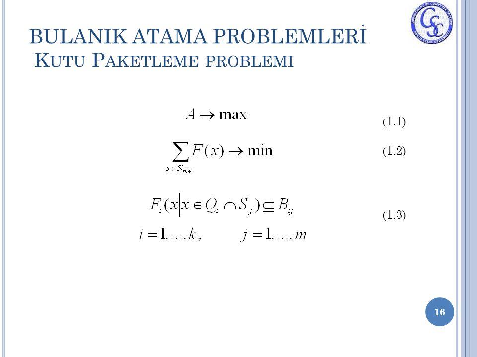 BULANIK ATAMA PROBLEMLERİ K UTU P AKETLEME PROBLEMI 16 (1.1) (1.2) (1.3)