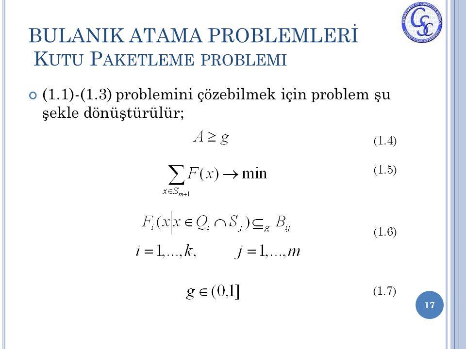 (1.1)-(1.3) problemini çözebilmek için problem şu şekle dönüştürülür; 17 BULANIK ATAMA PROBLEMLERİ K UTU P AKETLEME PROBLEMI (1.4) (1.5) (1.6) (1.7)