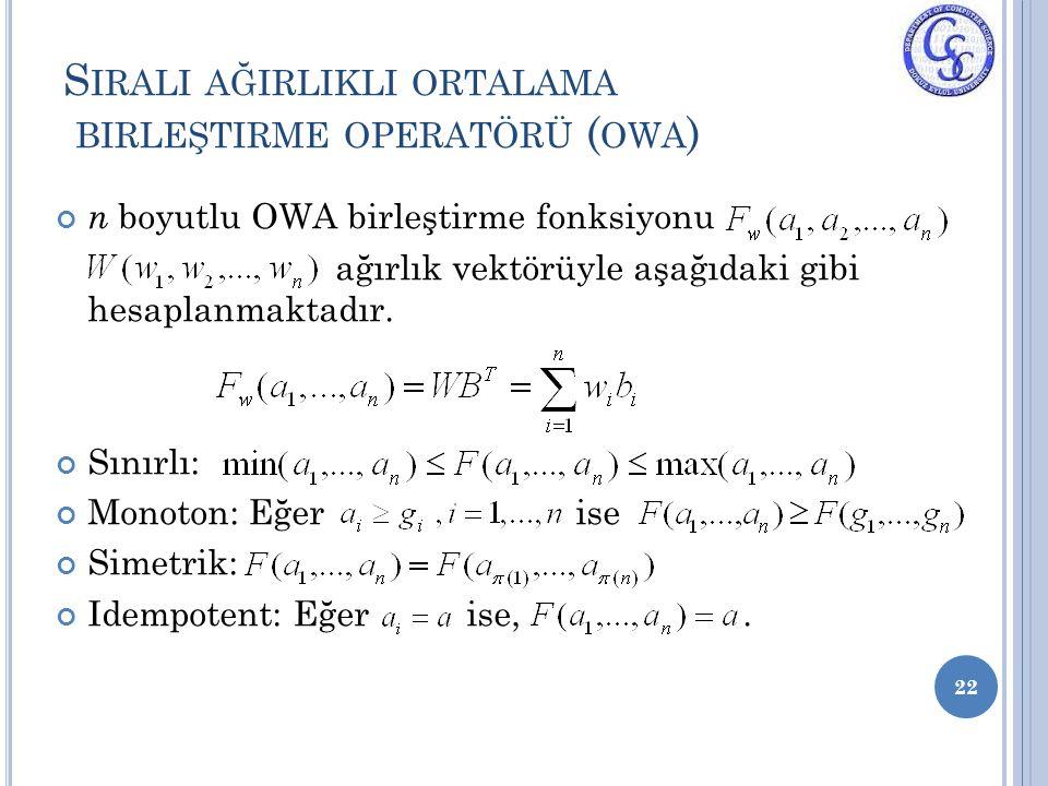 S IRALI AĞIRLIKLI ORTALAMA BIRLEŞTIRME OPERATÖRÜ ( OWA ) 22 n boyutlu OWA birleştirme fonksiyonu ağırlık vektörüyle aşağıdaki gibi hesaplanmaktadır. S