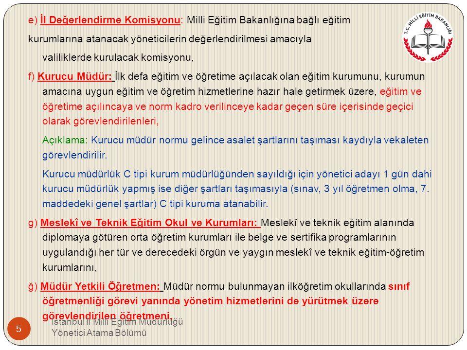 Tanımlar MADDE 4 – (1) Bu Yönetmelikte geçen; a) Atama: Millî Eğitim Bakanlığına bağlı eğitim kurumları yöneticiliklerine, 657 sayılı Devlet Memurları