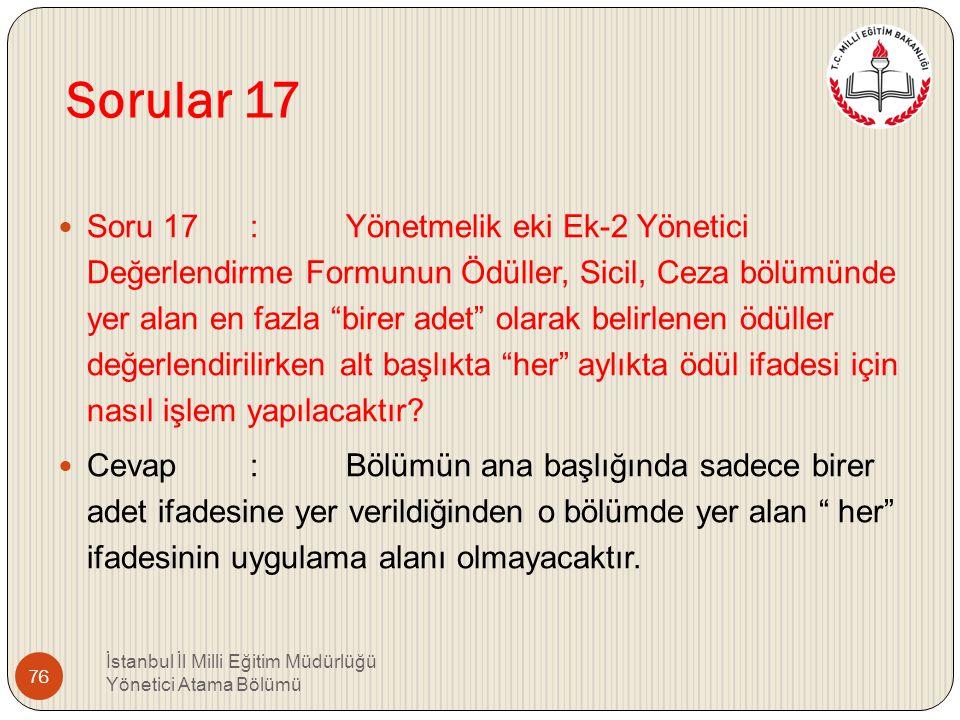 Sorular 16 Soru 16 : İlk beş sınıfı kapatılan ilköğretim okulları yöneticileri Yönetmeliğin 26'ncı maddesi kapsamında değerlendirilecek mi? Cevap : İl