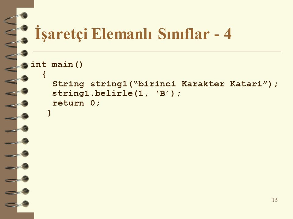 """İşaretçi Elemanlı Sınıflar - 4 int main() { String string1(""""birinci Karakter Katari""""); string1.belirle(1, 'B'); return 0; } 15"""