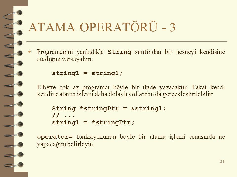 ATAMA OPERATÖRÜ - 3  Programcının yanlışlıkla String sınıfından bir nesneyi kendisine atadığını varsayalım: string1 = string1; Elbette çok az program
