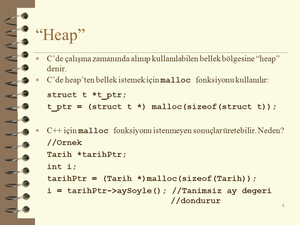 """""""Heap""""  C'de çalışma zamanında alınıp kullanılabilen bellek bölgesine """"heap"""" denir.  C'de heap'ten bellek istemek için malloc fonksiyonu kullanılır:"""