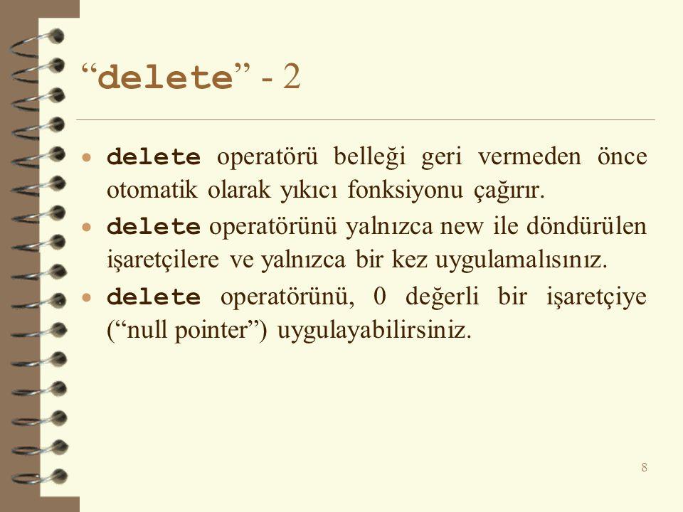 """"""" delete """" - 2  delete operatörü belleği geri vermeden önce otomatik olarak yıkıcı fonksiyonu çağırır.  delete operatörünü yalnızca new ile döndürül"""