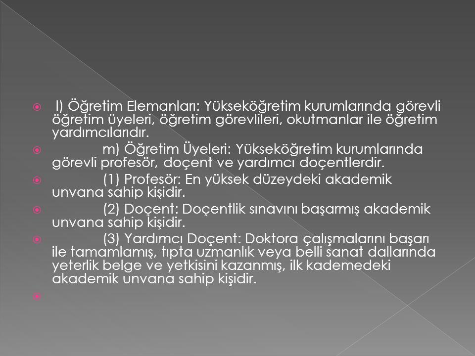 l) Öğretim Elemanları: Yükseköğretim kurumlarında görevli öğretim üyeleri, öğretim görevlileri, okutmanlar ile öğretim yardımcılarıdır.