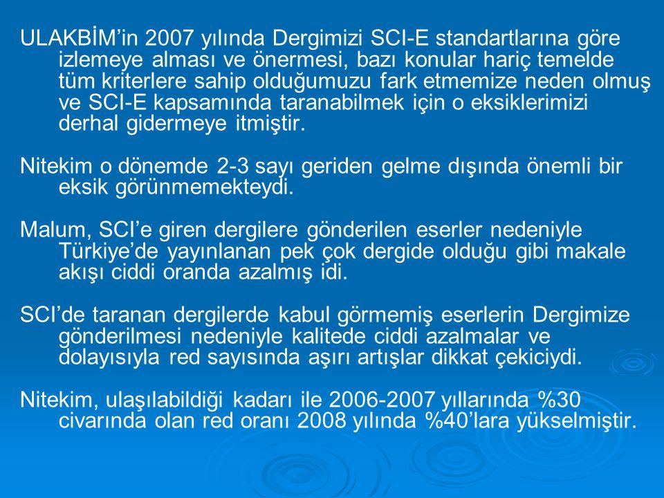 ULAKBİM'in 2007 yılında Dergimizi SCI-E standartlarına göre izlemeye alması ve önermesi, bazı konular hariç temelde tüm kriterlere sahip olduğumuzu fa