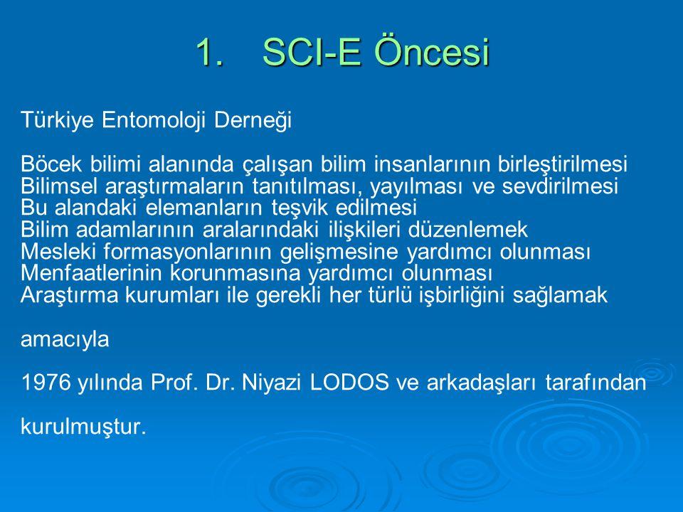 1.SCI-E Öncesi Türkiye Entomoloji Derneği Böcek bilimi alanında çalışan bilim insanlarının birleştirilmesi Bilimsel araştırmaların tanıtılması, yayılm