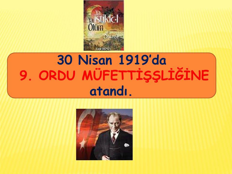 30 Nisan 1919'da 9. ORDU MÜFETTİŞŞLİĞİNE atandı.