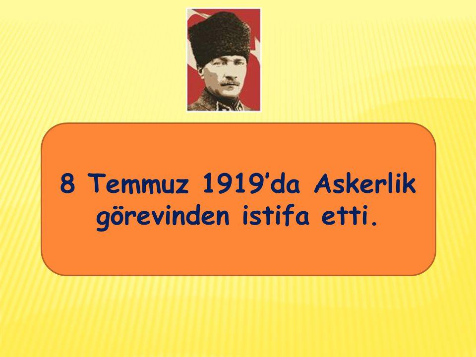 8 Temmuz 1919'da Askerlik görevinden istifa etti.