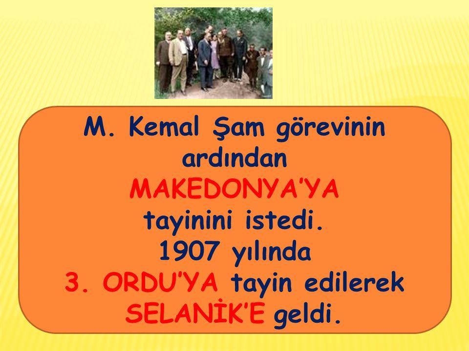 M.Kemal Şam görevinin ardından MAKEDONYA'YA tayinini istedi.