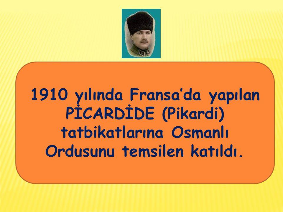 1910 yılında Fransa'da yapılan PİCARDİDE (Pikardi) tatbikatlarına Osmanlı Ordusunu temsilen katıldı.