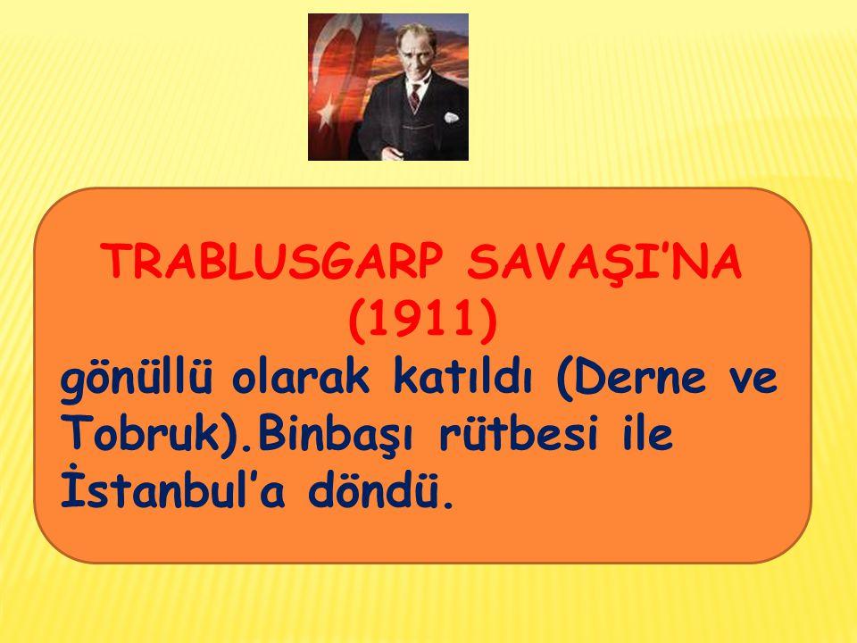 TRABLUSGARP SAVAŞI'NA (1911) gönüllü olarak katıldı (Derne ve Tobruk).Binbaşı rütbesi ile İstanbul'a döndü.