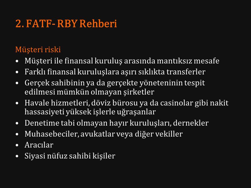 2. FATF- RBY Rehberi Müşteri riski Müşteri ile finansal kuruluş arasında mantıksız mesafe Farklı finansal kuruluşlara aşırı sıklıkta transferler Gerçe
