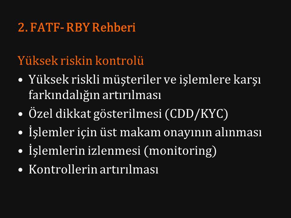 2. FATF- RBY Rehberi Yüksek riskin kontrolü Yüksek riskli müşteriler ve işlemlere karşı farkındalığın artırılması Özel dikkat gösterilmesi (CDD/KYC) İ