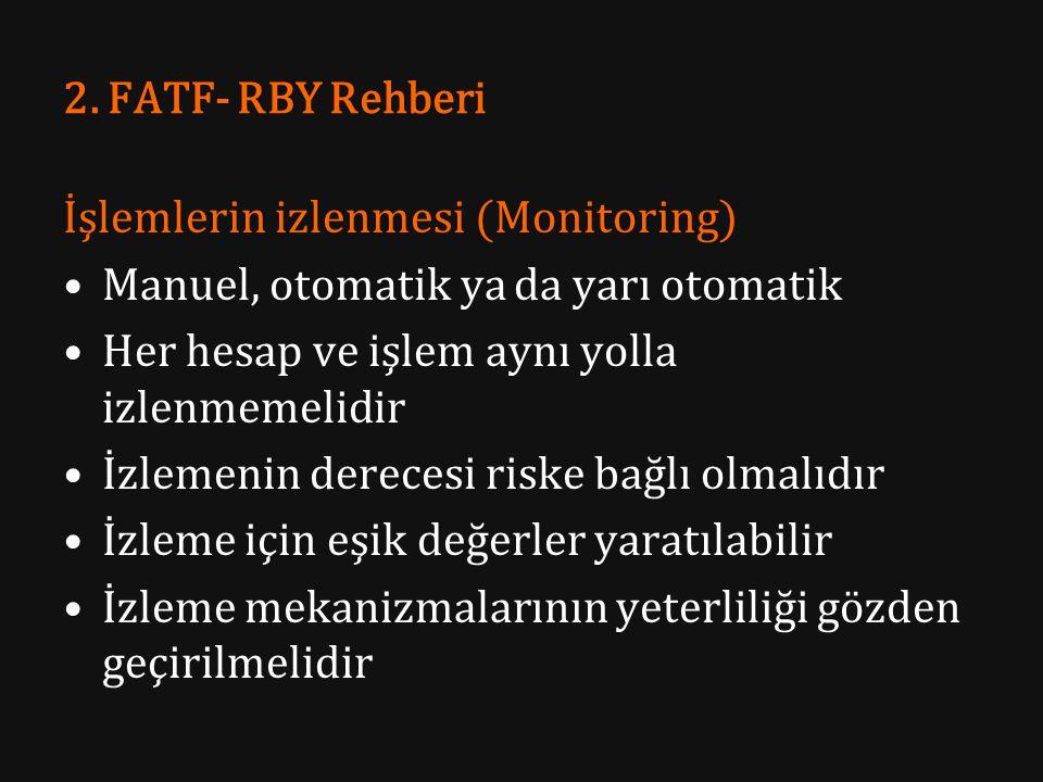 2. FATF- RBY Rehberi İşlemlerin izlenmesi (Monitoring) Manuel, otomatik ya da yarı otomatik Her hesap ve işlem aynı yolla izlenmemelidir İzlemenin der
