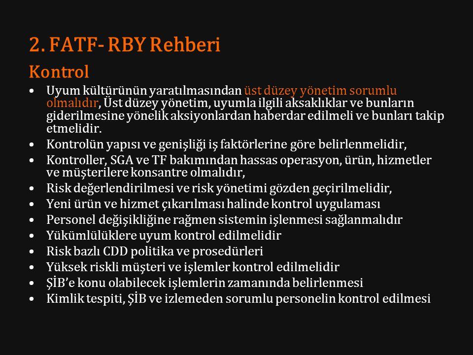 2. FATF- RBY Rehberi Kontrol Uyum kültürünün yaratılmasından üst düzey yönetim sorumlu olmalıdır, Üst düzey yönetim, uyumla ilgili aksaklıklar ve bunl