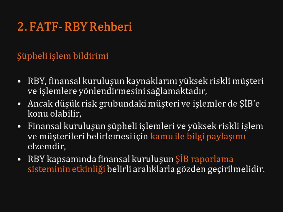 2. FATF- RBY Rehberi Şüpheli işlem bildirimi RBY, finansal kuruluşun kaynaklarını yüksek riskli müşteri ve işlemlere yönlendirmesini sağlamaktadır, An