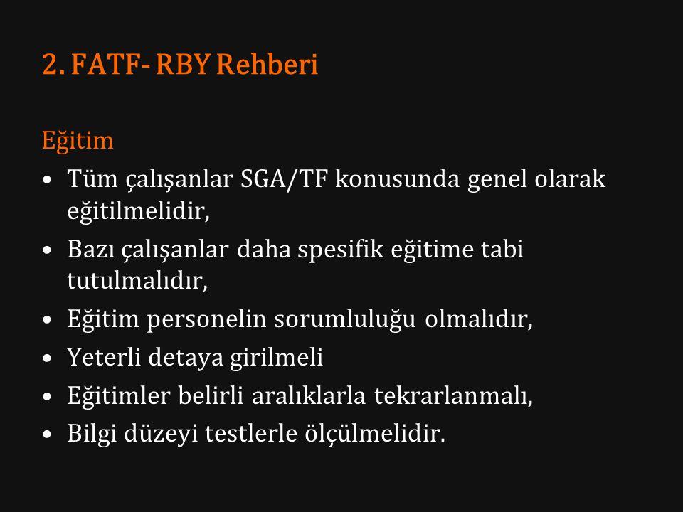 2. FATF- RBY Rehberi Eğitim Tüm çalışanlar SGA/TF konusunda genel olarak eğitilmelidir, Bazı çalışanlar daha spesifik eğitime tabi tutulmalıdır, Eğiti