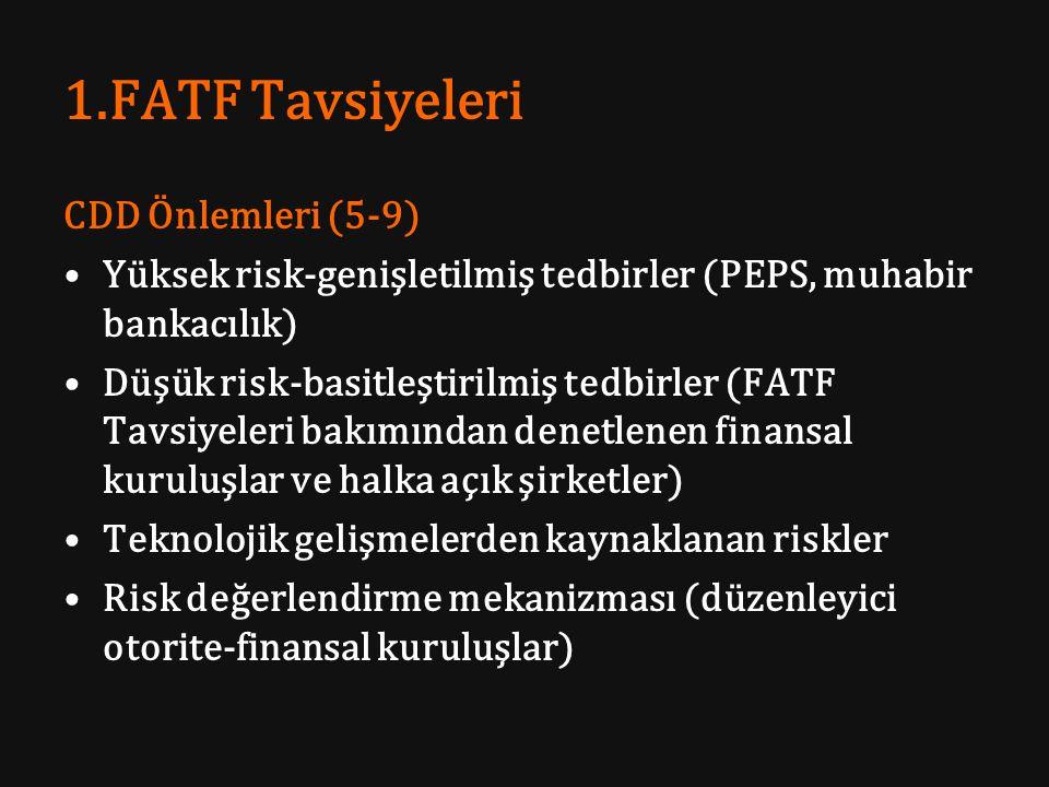 1.FATF Tavsiyeleri CDD Önlemleri (5-9) Yüksek risk-genişletilmiş tedbirler (PEPS, muhabir bankacılık) Düşük risk-basitleştirilmiş tedbirler (FATF Tavs
