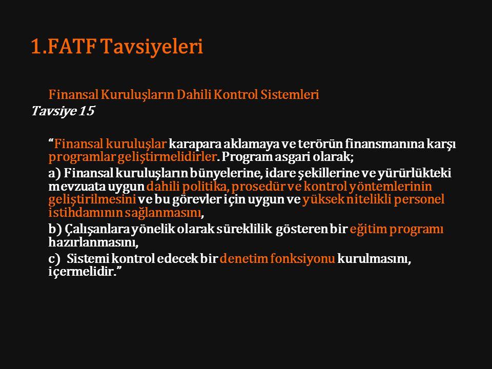 """1.FATF Tavsiyeleri Finansal Kuruluşların Dahili Kontrol Sistemleri Tavsiye 15 """"Finansal kuruluşlar karapara aklamaya ve terörün finansmanına karşı pro"""
