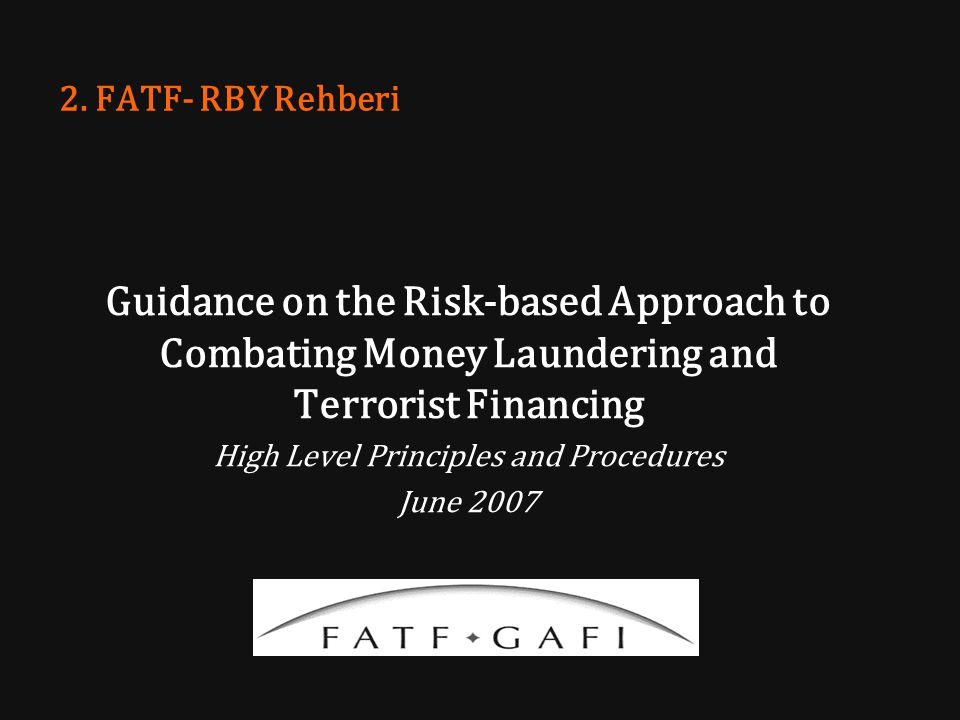 2. FATF- RBY Rehberi Guidance on the Risk-based Approach to Combating Money Laundering and Terrorist Financing High Level Principles and Procedures Ju