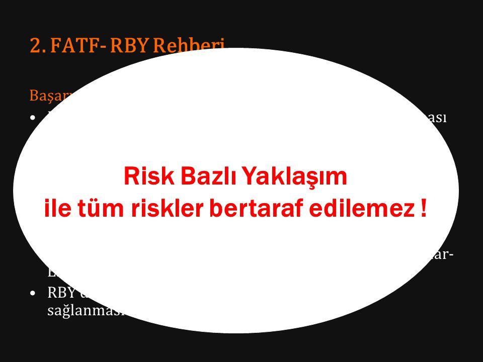 2. FATF- RBY Rehberi Başarının Bileşenleri Risklerin ve hassasiyetlerin ülke düzeyinde iyi anlaşılması Kamu ile özel sektör arasında bilgi değişimi Dü
