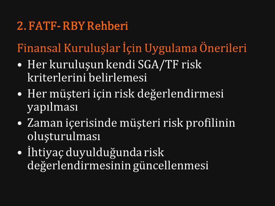 2. FATF- RBY Rehberi Finansal Kuruluşlar İçin Uygulama Önerileri Her kuruluşun kendi SGA/TF risk kriterlerini belirlemesi Her müşteri için risk değerl