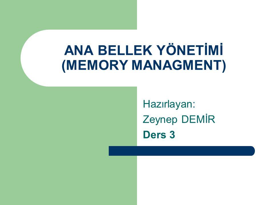 ANA BELLEK YÖNETİMİ (MEMORY MANAGMENT) Hazırlayan: Zeynep DEMİR Ders 3
