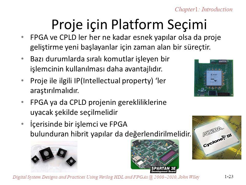 Chapter1: Introduction Digital System Designs and Practices Using Verilog HDL and FPGAs @ 2008~2010, John Wiley 1-23 Proje için Platform Seçimi FPGA ve CPLD ler her ne kadar esnek yapılar olsa da proje geliştirme yeni başlayanlar için zaman alan bir süreçtir.