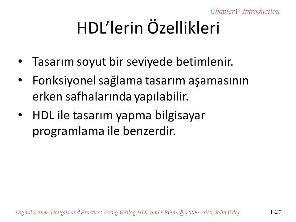 Chapter1: Introduction Digital System Designs and Practices Using Verilog HDL and FPGAs @ 2008~2010, John Wiley 1-27 HDL'lerin Özellikleri Tasarım soyut bir seviyede betimlenir.