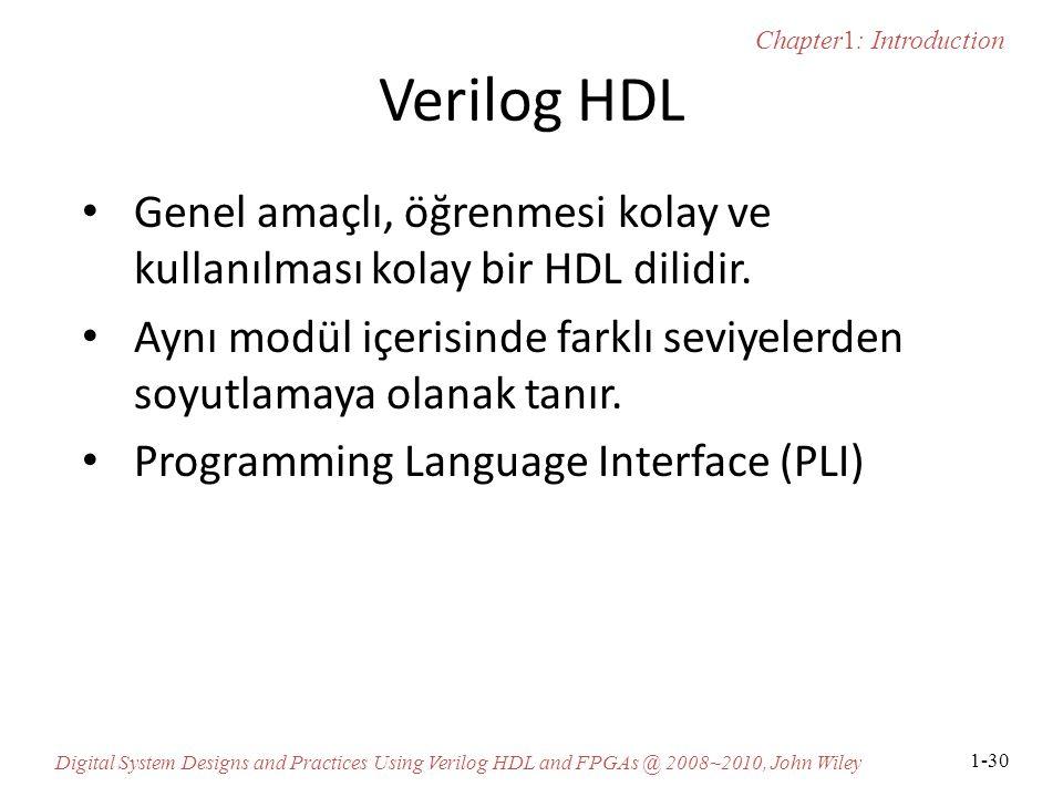 Chapter1: Introduction Digital System Designs and Practices Using Verilog HDL and FPGAs @ 2008~2010, John Wiley 1-30 Verilog HDL Genel amaçlı, öğrenmesi kolay ve kullanılması kolay bir HDL dilidir.