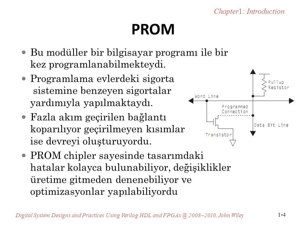 Chapter1: Introduction Digital System Designs and Practices Using Verilog HDL and FPGAs @ 2008~2010, John Wiley 1-4 PROM Bu modüller bir bilgisayar programı ile bir kez programlanabilmekteydi.