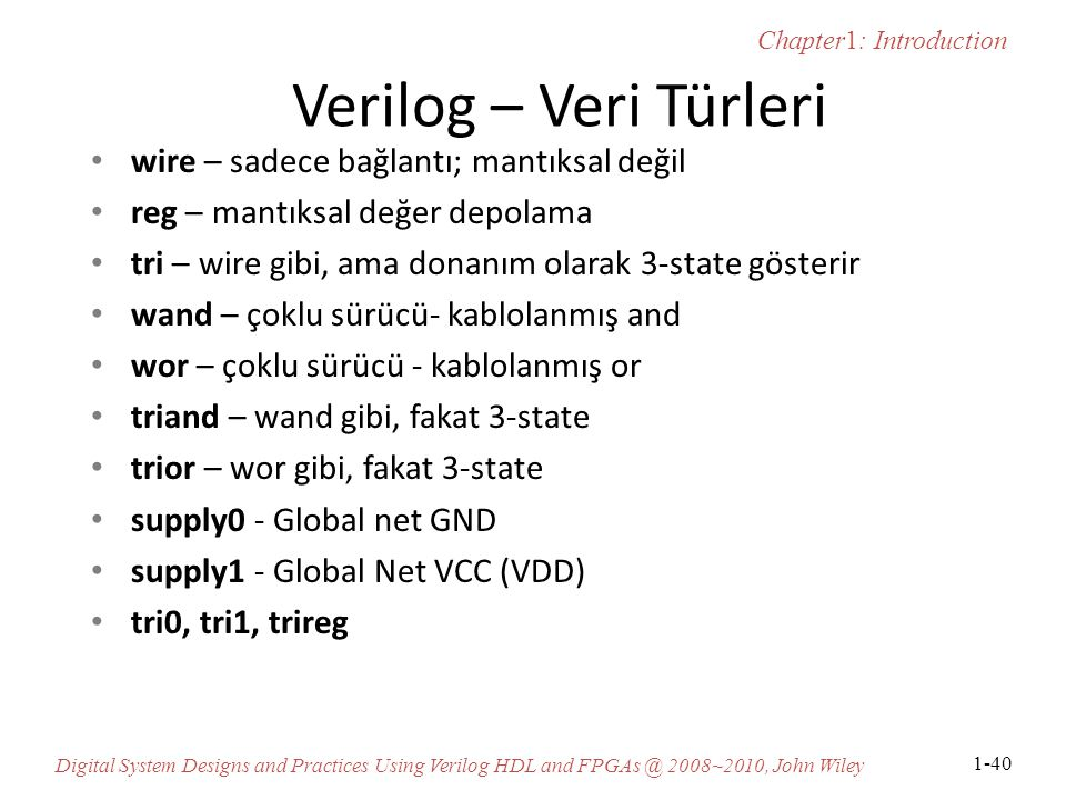 Chapter1: Introduction Digital System Designs and Practices Using Verilog HDL and FPGAs @ 2008~2010, John Wiley 1-40 Verilog – Veri Türleri wire – sad