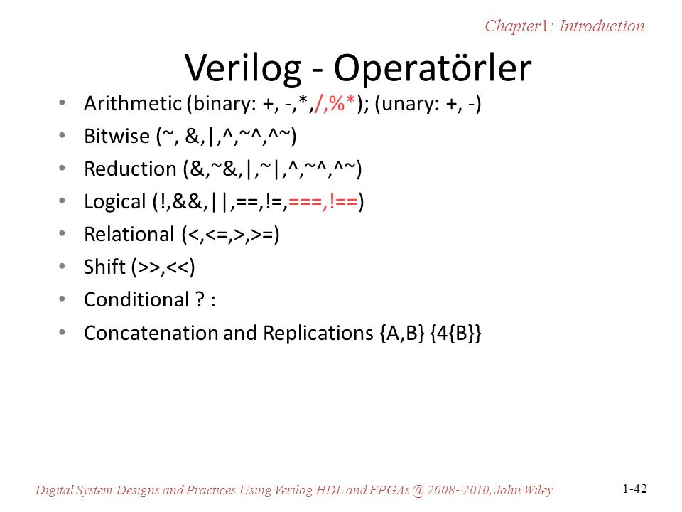 Chapter1: Introduction Digital System Designs and Practices Using Verilog HDL and FPGAs @ 2008~2010, John Wiley 1-42 Verilog - Operatörler Arithmetic
