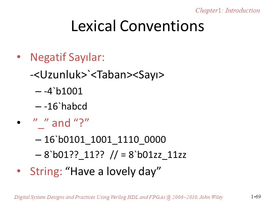 Chapter1: Introduction Digital System Designs and Practices Using Verilog HDL and FPGAs @ 2008~2010, John Wiley 1-69 Lexical Conventions Negatif Sayıl