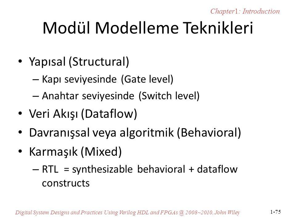 Chapter1: Introduction Digital System Designs and Practices Using Verilog HDL and FPGAs @ 2008~2010, John Wiley 1-75 Modül Modelleme Teknikleri Yapısal (Structural) – Kapı seviyesinde (Gate level) – Anahtar seviyesinde (Switch level) Veri Akışı (Dataflow) Davranışsal veya algoritmik (Behavioral) Karmaşık (Mixed) – RTL = synthesizable behavioral + dataflow constructs