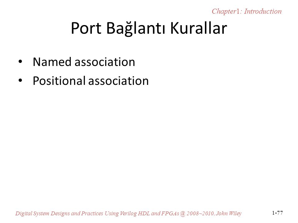 Chapter1: Introduction Digital System Designs and Practices Using Verilog HDL and FPGAs @ 2008~2010, John Wiley 1-77 Port Bağlantı Kurallar Named asso