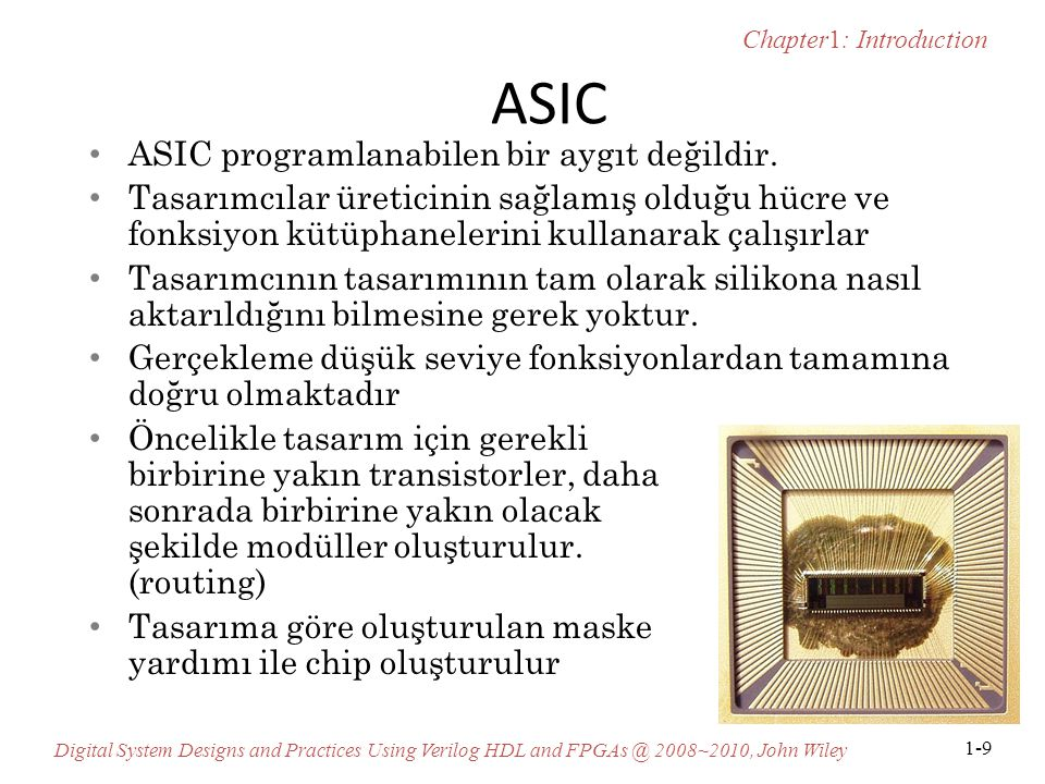 Chapter1: Introduction Digital System Designs and Practices Using Verilog HDL and FPGAs @ 2008~2010, John Wiley 1-9 ASIC ASIC programlanabilen bir ayg
