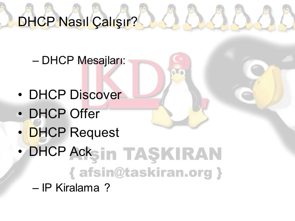DHCP Nasıl Çalışır? –DHCP Mesajları: DHCP Discover DHCP Offer DHCP Request DHCP Ack –IP Kiralama ?