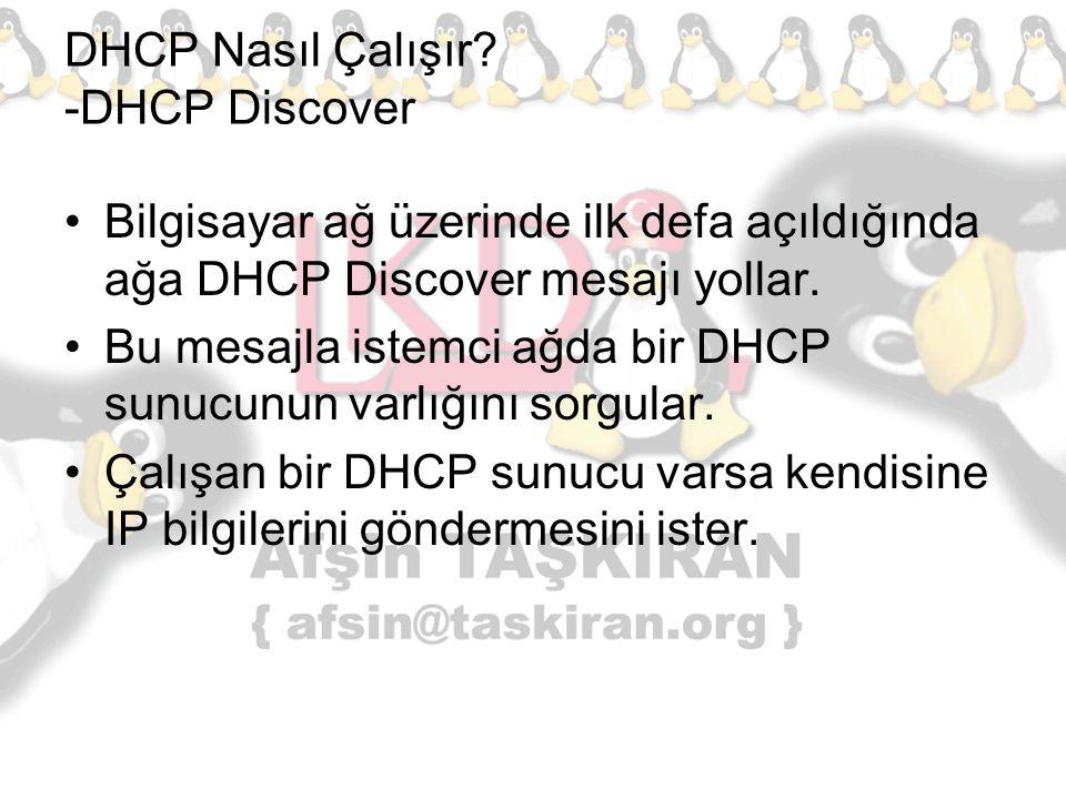 DHCP Nasıl Çalışır? -DHCP Discover Bilgisayar ağ üzerinde ilk defa açıldığında ağa DHCP Discover mesajı yollar. Bu mesajla istemci ağda bir DHCP sunuc