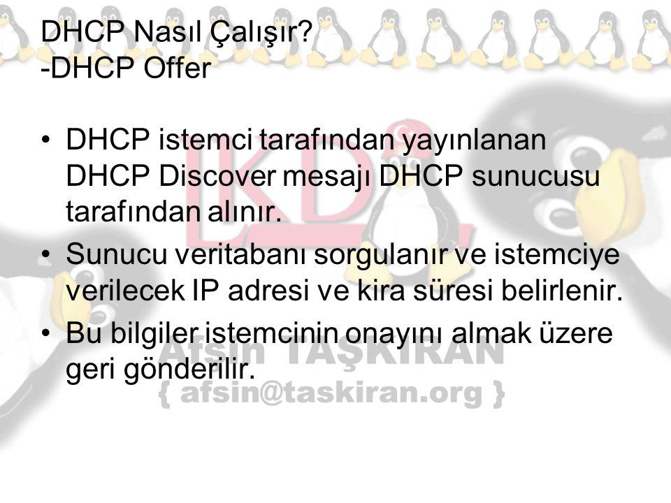 DHCP Nasıl Çalışır? -DHCP Offer DHCP istemci tarafından yayınlanan DHCP Discover mesajı DHCP sunucusu tarafından alınır. Sunucu veritabanı sorgulanır